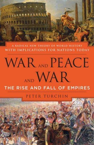 War and Peace and War: The Rise and Fall of Empires by Peter Turchin (2007-02-27)