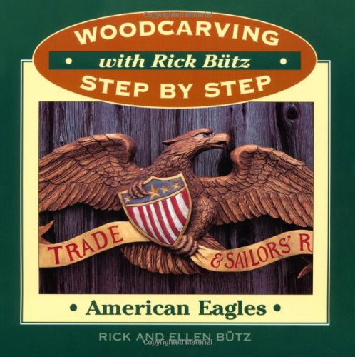 American Eagles (Woodcarving Step by Step With Rick Butz Series) (Bald Eagle Artwork)