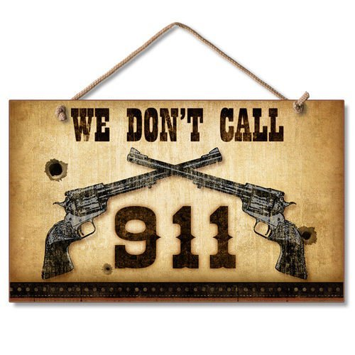 We Don't Call 911 9 x 6 Wood Sign by Highland Graphics Highland Graphics