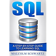 SQL: A Step-By-Step Guide To Learning SQL(Teach Yourself SQL, Microsoft SQL simplified study Guide, Beginners speedy Study Guide for Coding SQL, Microsoft SQL for Dummies)