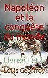 Napoléon et la conquête du monde: Livres I et II (French Edition)