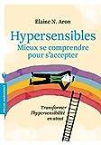 Hypersensibles – Mieux se comprendre, mieux s'accepter: Transformer l'hypersensibilité en atout