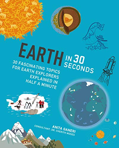 Earth in 30 Seconds: 30 fascinating topics for earth explorers explained in half a minute (Kids 30 Second) por Anita Ganeri