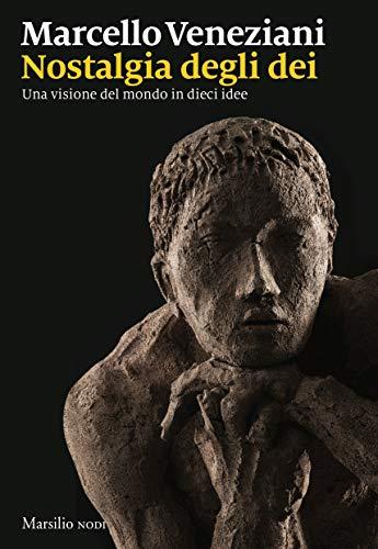 """Marcello Veneziani: """"Nostalgia degli dei. Una visione del mondo in dieci idee"""". Marsilio Editore."""