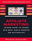 Best Affiliate Marketings - Affiliate Marketing: Learn How to Make $10,000+ Each Review