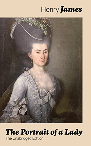 The Portrait of a Lady (The Unabridged Edition): From the famous author of the realism movement, known for The Turn of The Screw, The Wings of the Dove, ... What Maisie Knew… (English Edition)
