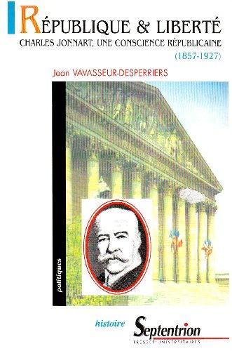 République & liberté. : Charles Jonnart, une conscience républicaine (1857-1927)