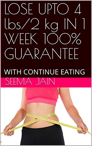 LOSE UPTO 4 lbs/2 kg IN 1 WEEK 100% GUARANTEE: WITH CONTINUE