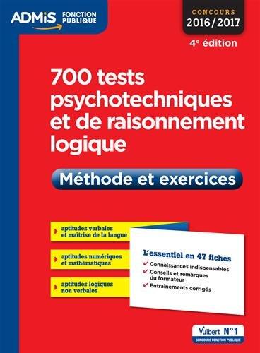 700 tests psychotechniques et de raisonnement logique - Mthode et exercices - L'essentiel en 47 fiches - Concours 2016-2017