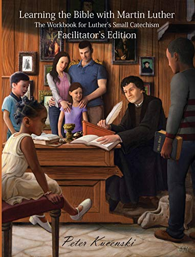 Learning the Bible with Martin Luther: The Workbook for Luther's Small Catechism - Facilitator's Edition (eBook) (English Edition)