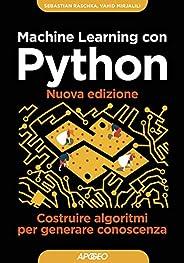 Machine Learning con Python - Nuova edizione: Costruire algoritmi per generare conoscenza