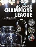 Geschenkideen Champions League 60 Jahre Champions League: Die größten Triumphe. Die spektakulärsten Siege. Die legendärsten Spieler