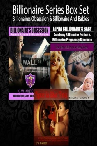Billionaire Series Box Set - Billionaires Obsession & Billionaire And Babies: Billionaire Erotica Series - Billionaire Romance Saga by K. W. Middleton (2015-01-19)