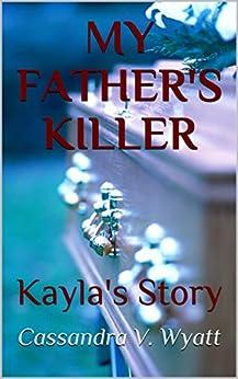 MY FATHER'S KILLER: Kayla's Story (English Edition) di [Wyatt, Cassandra V.]