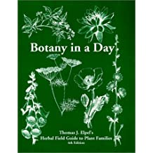 Botany in a Day: Thomas J. Elpel's Herbal Field Guide to Plant Families, 4th Ed. by Thomas J. Elpel (2000-01-01)