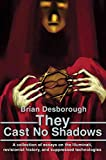 They Cast No Shadows: A Collection of Essays on the Illuminati, Revisionist History, and Suppressed Technologies by Desborough, Brian (2002) Paperback