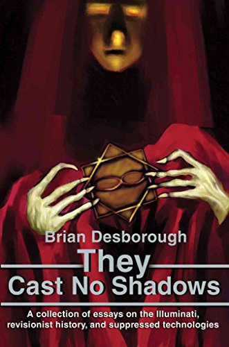 They Cast No Shadows: A Collection of Essays on the Illuminati, Revisionist History, and Suppressed Technologies by Desborough, Brian (2002) Taschenbuch