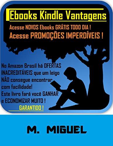 Ebooks Kindle Vantagens: Acesse Novos Ebooks Grátis Todo Dia! (Portuguese Edition) por M. Miguel