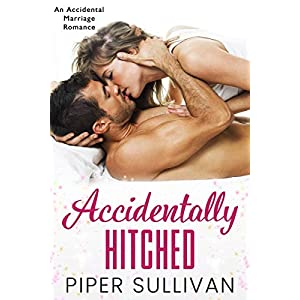 Accidentally Hitched: An Accidental Marriage Romance (Accidental Hookups Book 1)