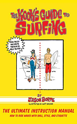 The Kook's Guide to Surfing: The Ultimate Instruction Manual: How to Ride Waves with Skill, Style, and Etiquette -