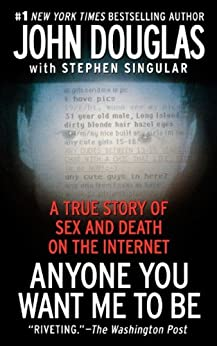 Anyone You Want Me To Be: A Shocking True Story of Sex and Death on the Internet by [Douglas, John, Singular, Stephen]