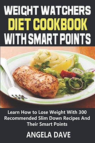 Pdf weight watchers diet cookbook with smart points learn how to pdf weight watchers diet cookbook with smart points learn how to lose weight with 300 recommended slim down recipes and their smart points read epub by fandeluxe Choice Image