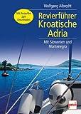 Revierführer Kroatische Adria: Mit Slowenien und Montenegro