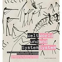 Welt und System / World and System: Zeitgenössische Kunst zwischen Analyse, Erkenntnissuche und Dilemma / Contemporary Art between Analysis, the Search for Meaning and Dilemma