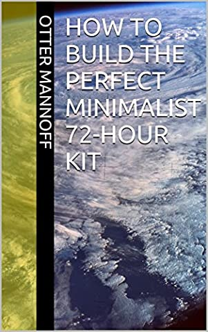 How to Build the Perfect Minimalist, Low-Carb 72-Hour Kit: Maximum Safety and Optimum Effectiveness with Minimum Effort, Cost and