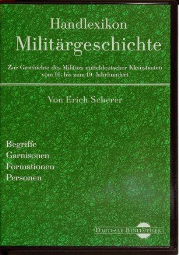 Digitale Bibliothek 109: Handlexikon Militärgeschichte - Zur Geschichte des Militärs mitteldeutscher Kleinstaaten vom 16. bis zum 19. Jahrhundert