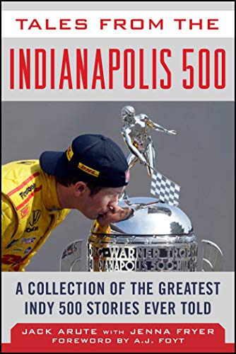 Tales from the Indianapolis 500: A Collection of the Greatest Indy 500 Stories Ever Told (Tales from the Team) (English Edition) por Jack Arute