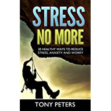 STRESS NO MORE: 20 Healthy Ways To Reduce Stress, Anxiety & Worry In Your Life