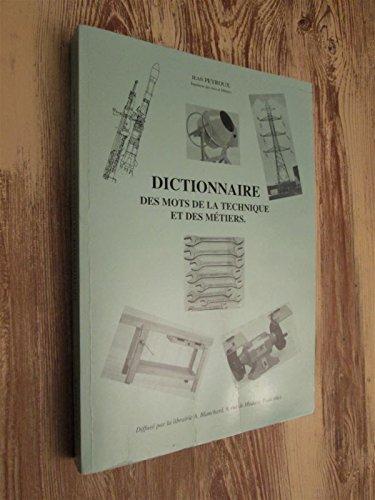 Dictionnaire des mots ed la technique et des métiers par Jean Peyroux