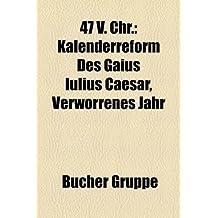 47 V. Chr.: Kalenderreform Des Gaius Iulius Caesar, Verworrenes Jahr