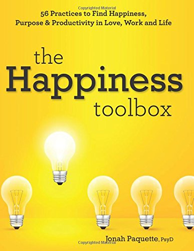 The Happiness Toolbox: 56 Practices to Find Happiness, Purpose & Productivity in Love, Work and Life por Jonah Paquette