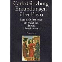 Erkundungen über Piero. Piero della Francesca, ein Maler der frühen Renaissance