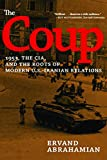 The Coup: 1953, the CIA, and the Roots of Modern U.S.-Iranian Relations