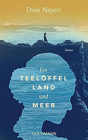Ein Teelöffel Land und Meer: Roman (Meer Teelöffel)