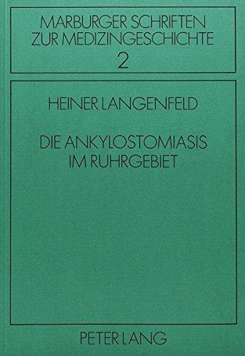 Die Ankylostomiasis im Ruhrgebiet: Ein Beitrag zur Geschichte der Medizinischen Parasitologie (Marburger Schriften zur Medizingeschichte, Band 2)
