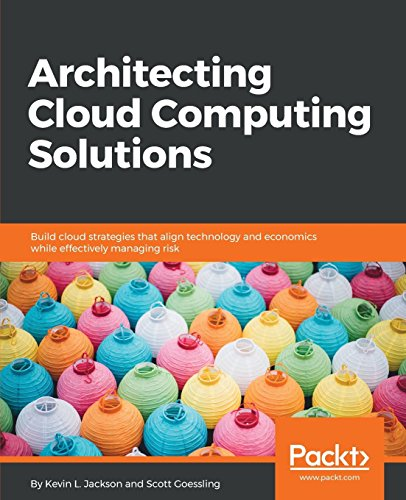 Architecting Cloud Computing Solutions: Build cloud strategies that align technology and economics while effectively managing risk (English Edition)