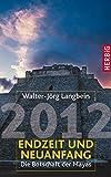 2012 - Endzeit und Neuanfang: Die Botschaft der Mayas - Walter-Jörg Langbein