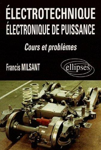 Electrotechnique, électronique de puissance: Cours et problèmes : Bac Génie électrotechnique (F3), premier cycle universitaire, Formation permanente by Francis Milsant (1998-05-05)