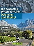 Die schönsten Motorradtouren Dolomiten und Südtirol: Traumrouten auf der Sonnenseite der Alpen