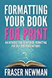 Formatting Your Book For Print: An Introduction to Interior Formatting for Self-Published Authors