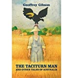 [{ The Taciturn Man: And Other Tales of Australia (Modern Voices) By Gibson, Geoffrey ( Author ) Sep - 15- 2011 ( Hardcover ) } ]