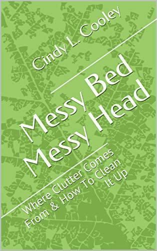 Messy Bed Messy Head: Where Clutter Comes From & How To Clean It Up (English Edition)
