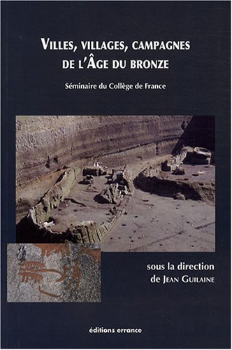 Villes, villages, campagnes de l'âge du bronze par Jean Guilaine, Jean-François Jarrige, Pascal Butterlin, Corinne Castel, Collectif
