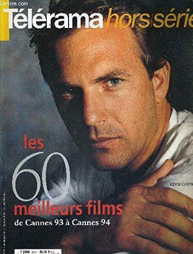 TELERAMA - HORS SERIE - MAI 1994 - CINEMA - les 60 meilleurs films de Cannes 93 à Cannes 94 / l'enfer : Chabrol reprend, façon Hitchcock, un scénario sur la jalousie... / l'Homme de cendres...