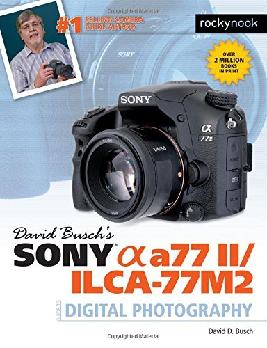 David Busch's Sony Alpha A77 II/Ilca-77m2 Guide to Digital Photography (David Buschs Guides) by David D. Busch (2015-10-20)