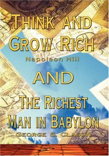 Think and Grow Rich by Napoleon Hill and Richest Man in Babylon by George S. Clason by Napoleon Hill (June 24,2007)